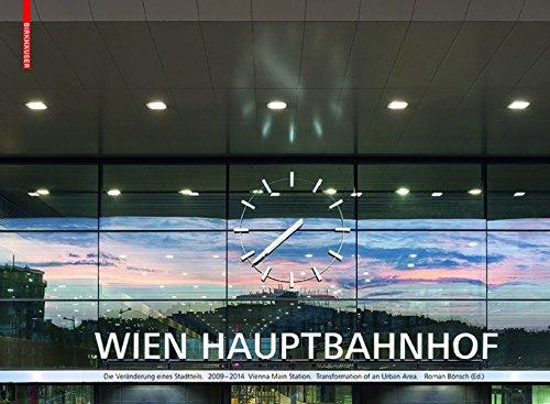 Hauptbahnhof Wien. Vienna Main Station: Die Veränderung eines Stadtteils. Transformation of an Urban Area 2009-2014
