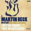 The Fire Engine that Disappeared (Dramatised): Martin Beck, Book 5 Radio/TV Program by Maj Sjowall, Per Wahloo Narrated by Steven Mackintosh