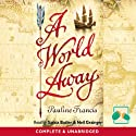 A World Away Audiobook by Pauline Francis Narrated by Saskia Butler, Neil Grainger