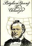 Brigham Young the Colonizer, Milton R. Hunter, 0879050179