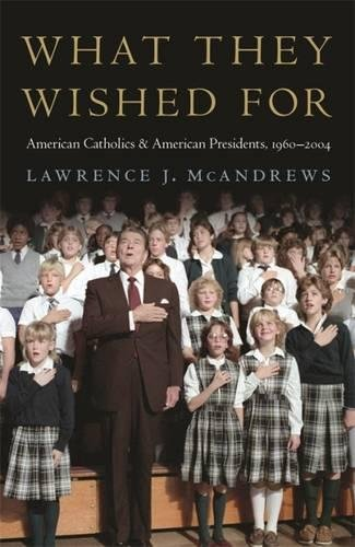 What They Wished For: American Catholics and American Presidents, 1960–2004 ebook