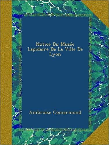 Téléchargement Notice Du Musée Lapidaire De La Ville De Lyon pdf epub