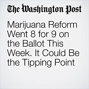 Marijuana Reform Went 8 for 9 on the Ballot This Week. It Could Be the Tipping Point