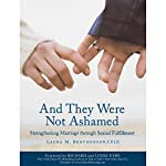And They Were Not Ashamed: Strengthening Marriage through Sexual Fulfillment | Laura M. Brotherson