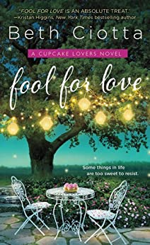 Fool for Love: A Cupcake Lovers Novel (The Cupcake Lovers) by [Ciotta, Beth]