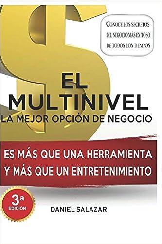 El Multinivel La Mejor Opción de Negocio: Más que un entrenamiento y más que una poderosa herramienta. (Spanish Edition) (Spanish)