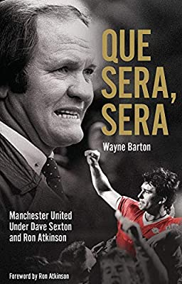 Que Sera, Sera: Manchester United Under Dave Sexon and Big Ron
