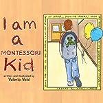 I am a Montessori Kid | Valorie Veld