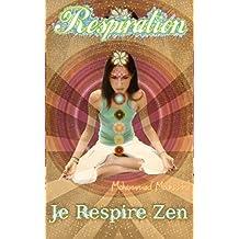 Respiration: Je Respire Zen !    (santé,la meditation,méditer,subconscient) (Coaching De Vie t. 24) (French Edition)