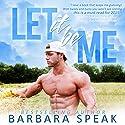 Let It Be Me Audiobook by Barbara Speak Narrated by Lauren Sweet