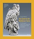 img - for Die Galerie der Mei ener Tiere: Die Menagerie August des Starken f r das Japanische Palais in Dresden book / textbook / text book