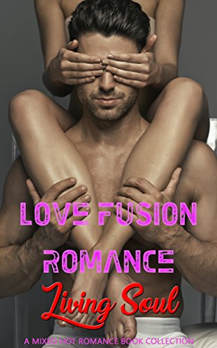 Love Fusion Romance: Living Soul: A Mixed Hot Romance Book Collection