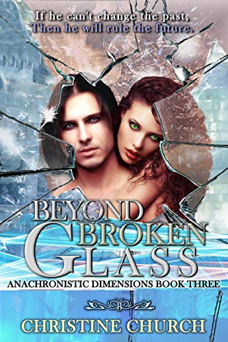 Beyond Broken Glass Anachronistic Dimensions Novel Book 3