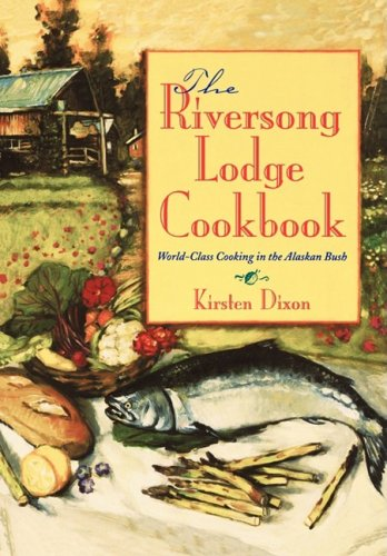 - The Riversong Lodge Cookbook: World-Class Cooking in The Alaskan Bush