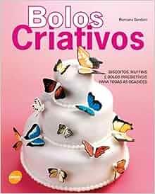 Bolos Criativos (Em Portugues do Brasil): Romana Gardani
