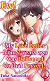 Ew! My love letter from 7 years ago was delivered to that pervert! Vol.1 (TL Manga)