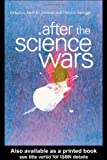 After the Science Wars: Science and the Study of Science, Keith Ashman, Phillip Barringer, 041521209X