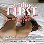 Sex: Woman First - How to teach him You come First - Guide to Female Orgasm | Jean-Claude Carvill