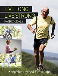 Live Long, Live Strong: Keep Healthy and Fit For Life