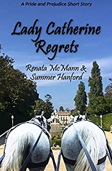Lady Catherine Regrets: A Pride and Prejudice Variation by [McMann, Renata, Hanford, Summer]