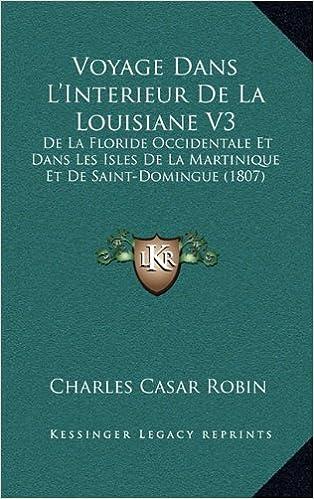 Book Voyage Dans L'Interieur de La Louisiane V3: de La Floride Occidentale Et Dans Les Isles de La Martinique Et de Saint-Domingue (1807)