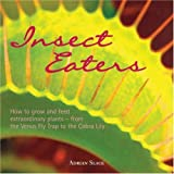 Insect Eaters: How to Grow and Feed Extraordinary Plants