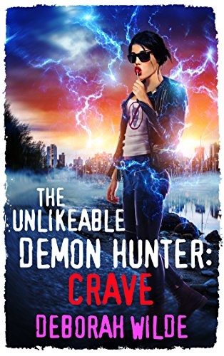 The Unlikeable Demon Hunter: Crave (Nava Katz Book 4) by [Wilde, Deborah]