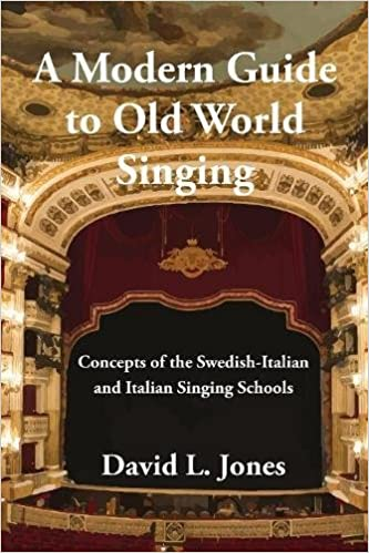 A Modern Guide To Old World Singing Concepts Of The Swedish Italian And Italian Singing Schools David L Jones Janet Steele Samantha E Mcnulty
