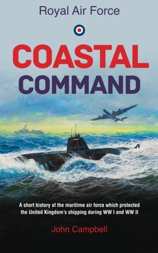 Coastal Command: A short history of the maritime air force which protected the United Kingdom's shipping during WW I and WW 2 (Royal Air Force)