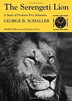 The Serengeti Lion: A Study of Predator-Prey Relations (Wildlife Behavior and Ecology series) by [Schaller, George B.]