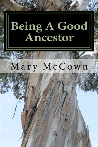 Being A Good Ancestor: A Biblical Guide To Protecting Our Descendants pdf epub