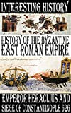 History of the Byzantine - East Roman Empire - Emperor Heraclius and Siege of Constantinople 626