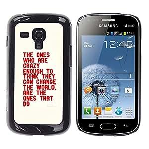 KOKO CASE / Samsung Galaxy S Duos S7562 / pazzo abbastanza pensare cambiare la citazione mondo / Delgado Negro Plástico caso cubierta Shell Armor Funda Case Cover