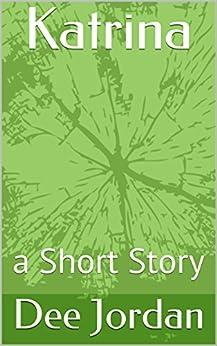 Katrina: a Short Story (Deelightful Visions Book 1) by [Jordan, Dee]
