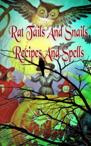 Rat Tails And Snails: Recipes And Spells -