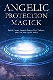 #4: Angelic Protection Magick: Banish Curses, Negative Energy, Evil, Violence, Bad Luck, and Psychic Attack