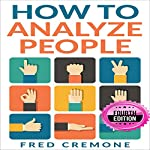 How to Analyze People: Successful Guide to Human Psychology, Body Language and How to Read People Instantly | Fred Cremone