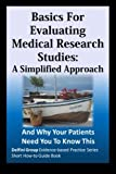 img - for Basics For Evaluating Medical Research Studies: A Simplified Approach: And Why Your Patients Need You To Know This (Delfini Group Evidence-Based Practice Series Short How-to Guide Book) book / textbook / text book