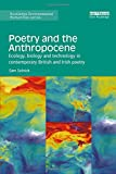 Poetry and the Anthropocene: Ecology, biology and technology in contemporary British and Irish poetry (Routledge Environmental Humanities)