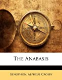 The Anabasis, Xenophon and Alpheus Crosby, 1143468570