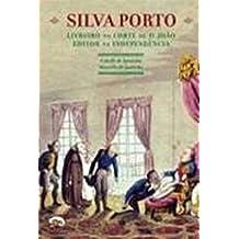 Silva Porto. Livreiro na Corte de D. João Editor na Independência