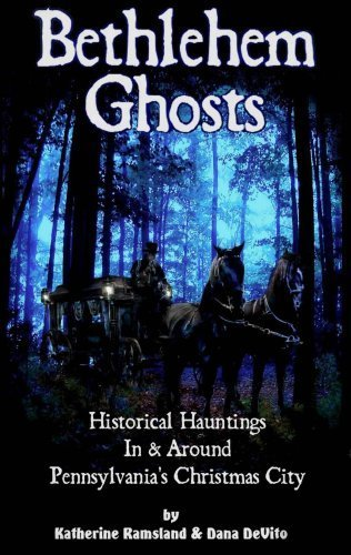 Bethlehem Ghosts Historical Hauntings In & Around Pennsylvania's Christmas City