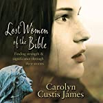 Lost Women of the Bible: Finding Strength & Significance through Their Stories | Carolyn Custis James