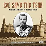 God Save the Tsar: Military Band Music of Imperial Russia in Archival Recordings, 1900-1912