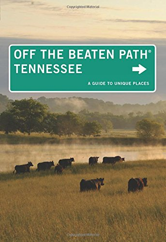 Tennessee Off the Beaten Path®: A Guide To Unique Places (Off the Beaten Path Series)