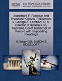 Blanchard F. Robique and Theodore Kapsos, Petitioners, V. George A. Lambert, U. S. Director of Internal U. S. Supreme Court Transcript of Record with S, G. Wray Gill and Simon E. SOBELOFF, 1270408712
