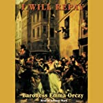 I Will Repay | Baroness Emma Orczy