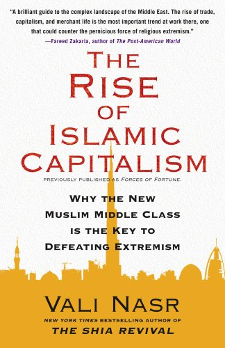 The Rise of Islamic Capitalism: Why the New Muslim Middle Class Is the Key to Defeating Extremism (Council on Foreign Re