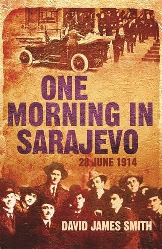 One Morning in Sarajevo: 28 June 1914