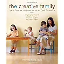 The Creative Family: How to Encourage Imagination and Nurture Family Connections by Amanda Blake Soule (2008-04-01)